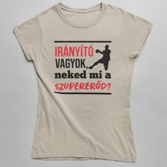 Irányító vagyok neked mi a szupererőd női póló